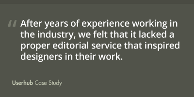 After years of experience working in the industry, we felt that it lacked a proper editorial service that inspired designers in their work.