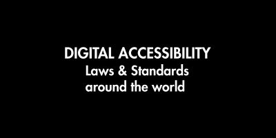Digital Accessibility: Laws & Standards around the world